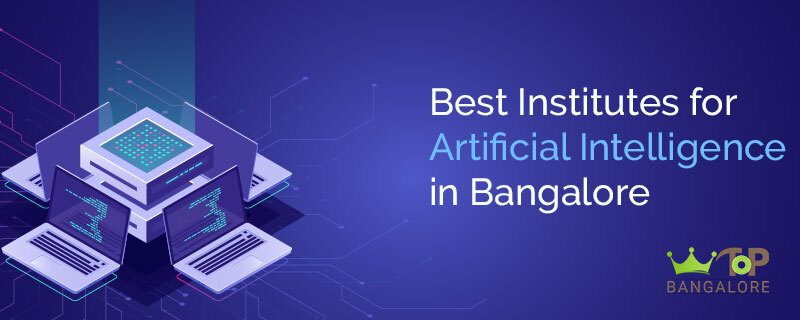 Best Institutes for Artificial Intelligence in Bangalore