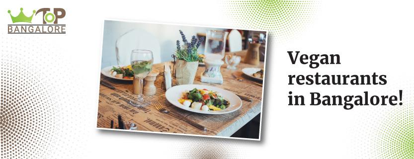 Finding healthy, dairy-free grub – Vegan restaurants in Bangalore